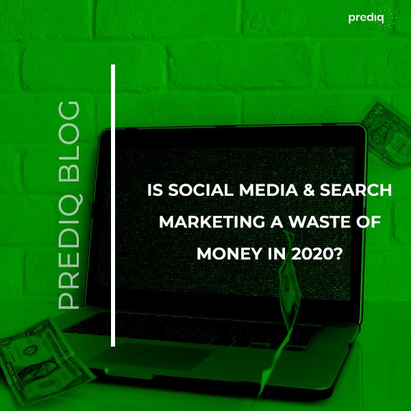Is Social Media & Search Marketing a Waste of Money in 2020?